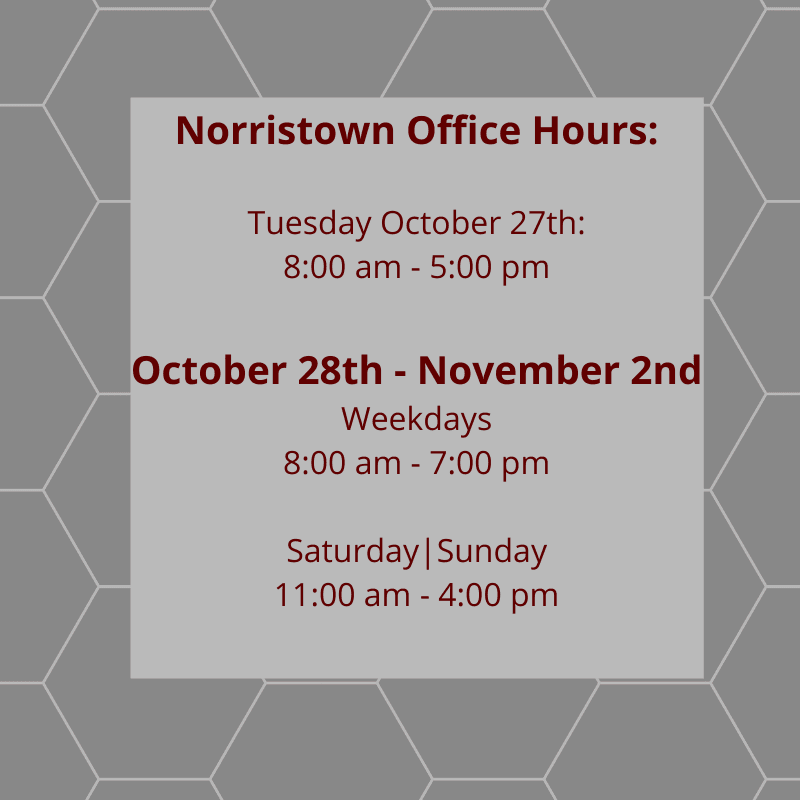 The Norristown office is open 8A - 5P on 10/27; 8A - 7P 10/28-10/30 & 11/2, 11 A-4 PM 10/31&11/1